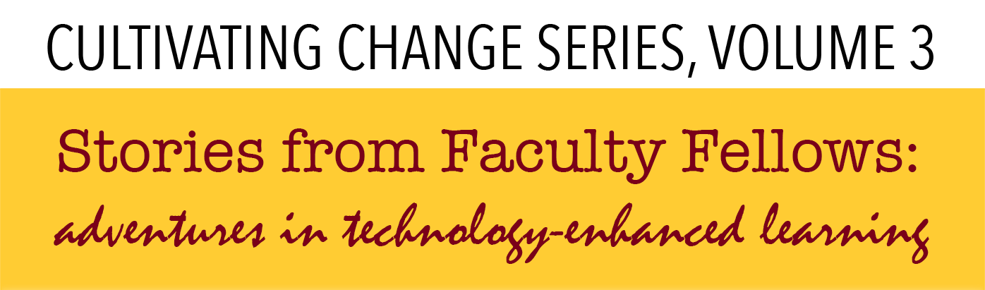 Stories from Faculty Fellows: Adventures in Technology-Enhanced Learning